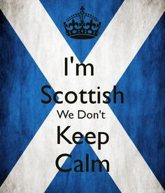 I'm scottish we don't do this keep calm thing - Google Search