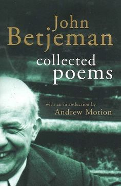 """John Betjeman - Collected Works.  """"Miss Joan Hunter-Dunn, Miss Joan Hunter-Dunn, how mad I am, sad I am, glad that you won...""""  Recommended!"""