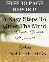 Our Gift To You! 5 Easy Steps To Quiet The Mind and Create Greater Alignment PLUS 2 Energetic Mp3's! http://www.elizabethpfeiffer.com/report/