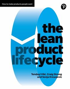 Buy The Lean Product Lifecycle: A playbook for making products people want by Craig Strong, Sonja Kresojevic, Tendayi Viki and Read this Book on Kobo's Free Apps. Discover Kobo's Vast Collection of Ebooks and Audiobooks Today - Over 4 Million Titles! I Love Books, Books To Read, This Book, Product Development Process, Business Innovation, Happy Reading, Case Study, Book Design, Book Worms