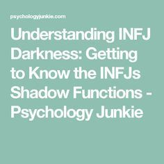 Understanding INFJ Darkness: Getting to Know the INFJs Shadow Functions - Psychology Junkie