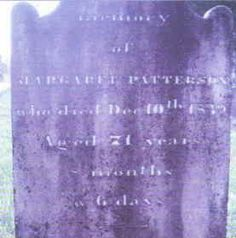 Margaret Houston-Patterson 1769–1839 BIRTH 1769 APR 04 • Monroe, Union, North Carolina, America DEATH 1839 DEC 10 • Rutherford, Tennessee, America wife of 6th great-uncle John Patterson. Burial: Providence Presbyterian Church Cemetery, Charlotte, Mecklenburg County, North Carolina, America (Eddy Family)