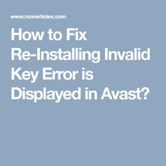 How to Fix Re-Installing Invalid Key Error is Displayed in Avast?