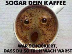 Sogar dein Kaffee war schockiert, dass du so früh wach warst