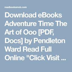 """Read Books Adventure Time The Art of Ooo [PDF, Docs] by Pendleton Ward Online for Free """"Click Visit button"""" to access full FREE ebook Pendleton Ward, Read Books, Free Ebooks, Adventure Time, Pdf, Button, Reading, Finn The Human, Reading Books"""