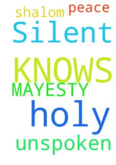 Silent Unspoken Request . THE MAYESTY HOLY FATHER KNOWS. - Silent Unspoken Request . THE MAYESTY HOLY FATHER KNOWS. THANK YOU. SHALOM PEACE BE ON TO YOU .  Posted at: https://prayerrequest.com/t/zpb #pray #prayer #request #prayerrequest