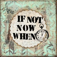 If not now, when? by Griselda Tello on Etsy