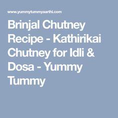 Brinjal Chutney Recipe - Kathirikai Chutney for Idli & Dosa - Yummy Tummy