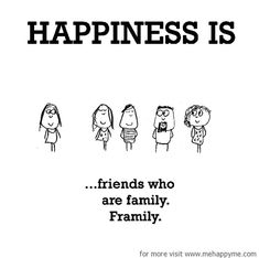 Happiness #322: Happiness is friends who are family. Framily.