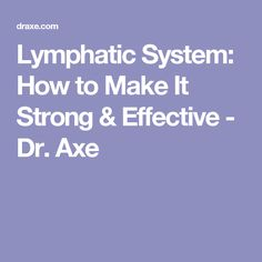 Lymphatic System: How to Make It Strong & Effective - Dr. Axe