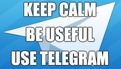 Keep Calm, Be Useful, Use #Telegram! Largo alla Comunicazione Utile, che Aiuta, col Cuore