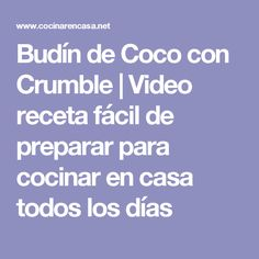 Budín de Coco con Crumble | Video receta fácil de preparar para cocinar en casa todos los días