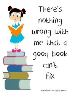 There's nothing wrong with me that a good book can't fix!
