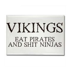 Vikings Eat Pirates Rectangle Magnet by Full Moon Emporium – CafePress - Kunstfotografie Viking Life, Viking Warrior, Norse Pagan, Norse Mythology, Ragnar, Viking Quotes, Viking Sayings, Norse Vikings, Asatru