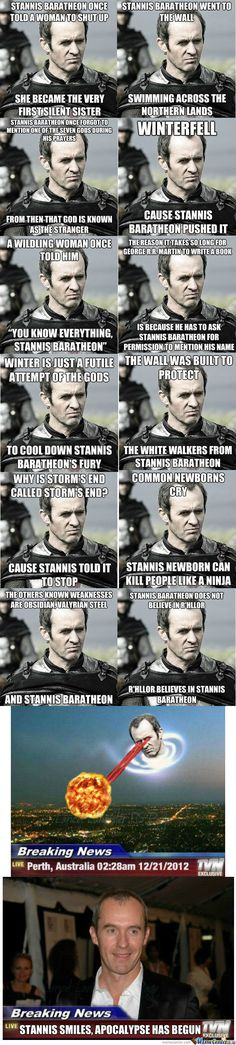 Stannis fcking Baratheon, this made me cry laughing