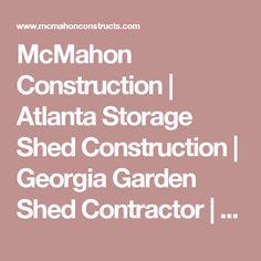 mcmahon construction atlanta storage shed construction georgia garden shed contractor mcmahon construction