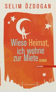 """Selim Özdogan: Wieso Heimat, ich wohne zur Miete (Haymon Verlag) """"Eine ganz schön turbulente Reise zwischen den Kulturen"""""""