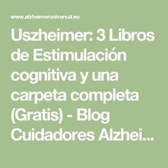 Uszheimer: 3 Libros de Estimulación cognitiva y una carpeta completa (Gratis) - Blog Cuidadores Alzheimer 2.0 Neuroscience, Speech Therapy, Counseling, Teaching, Activities, Math Equations, School, Tips, Blog