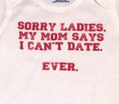 """@Meg Ford ...... for noah! I love this, but I wish they had the saying for a girl that said, """"Sorry, fellas. My Dad says I can't date... ever"""" Z would agree"""
