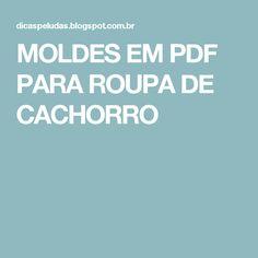 MOLDES EM PDF PARA ROUPA DE CACHORRO