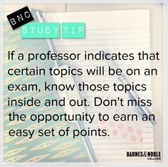 BNC Study Tip - If a professor indicates that certain topics will be on an exam, know those topics inside and out. Don't miss the opportunity to earn an easy set of points.