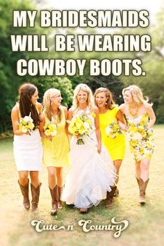 so will I doesn't matter what time of year or where the wedding is we will all be in boots
