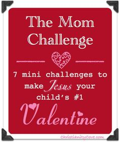 Valentine Mom Challenge: 7 Mini-Challenges to Make Jesus your Child's #1 Valentine