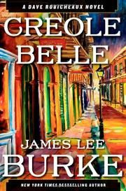 CREOLE BELLE by James Lee Burke / Burke's exquisite way with words is both enchanting and excruciating to read; he writes about the beautiful and good just as eloquently as about evil, mayhem and violence.