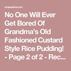 No One Will Ever Get Bored Of Grandma's Old Fashioned Custard Style Rice Pudding! - Page 2 of 2 - Recipe Patch
