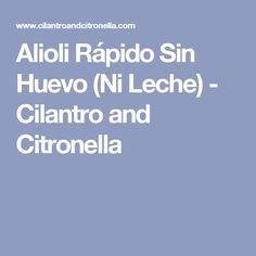 Alioli Rápido Sin Huevo (Ni Leche) - Cilantro and Citronella