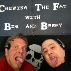 http://www.blogtalkradio.com/thewackonetwork/2013/11/20/chewing-the-fat-with-big-and-beefy