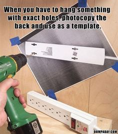 When you have to hang something with exact holes, photocopy the back and use as a template