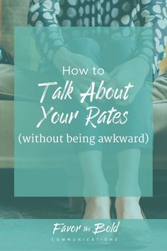 How to talk about your rates without being awkward--Communication, Business & Life Hacks for Creative Entrepreneurs from Favor the Bold Communications