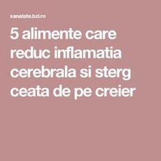 5 alimente care reduc inflamatia cerebrala si sterg ceata de pe creier Recipes, Diet, Beverages, Liqueurs, Bebe, Simple Lines