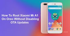 How to Root Xiaomi Mi A1 on Oreo without Disabling OTA Updates