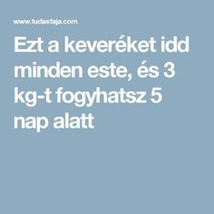 Ezt a keveréket idd minden este, és 3 kg-t fogyhatsz 5 nap alatt My Passion, Extra Money, Healthy Choices, Nap, Minden, Funny Pictures, Health Fitness, Weight Loss, Cooking