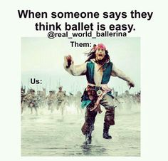 Ballet dance meme.... In school today, a non-dancer was saying how easy dance was. I may or not of thrown a desk at her