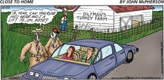 Today on Close to Home - Comics by John McPherson Close To Home Comic, Turkey Farm, Non Sequitur, Calvin And Hobbes, A Cartoon, Funny Cartoons, Interesting Stuff, Comic Strips, Agriculture