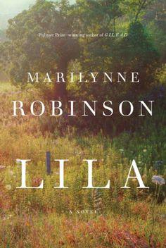 """""""Lila"""" by Marilynne Robinson / FIC ROBINSON [Oct 2014]"""