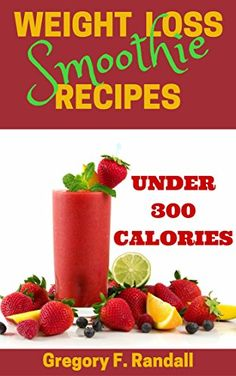 Smoothie Recipes: Drinks Under 300 Calories (19 Green Recipes for Fat Loss Diet Healthy Life) (Non-Alcoholic Drinks & Beverages Quick & Easy Special Diet Juices & Smoothies) by Gregory F. Randall http://www.amazon.co.uk/dp/B00XWSKH96/ref=cm_sw_r_pi_dp_eyBBwb1TD3JJK