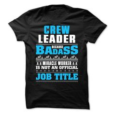 Crew Leader- Because BADASS 웃 유 miracle worker is not an (ツ)_/¯ official JOB TITLEIf you dont like this design or want to get the t-shirt has your name, please use the Search Bar on the top right corner to find the best one (NAME , AGE , HOBBIES , DOGS , JOBS , PETS...) for you!! OR if you want to have a unique t-shirt, please contact us at the fanpage and we will design it for you!Crew Leader