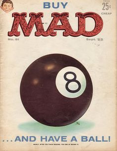 MAD Magazine Cover from 1963! The original MAD (as seen here) has the shape that is still on the magazine today, but then it had really intricate artwork inside that is a tiny picture story (or stories), and a drop-shadow. VERY alluring for a kid!