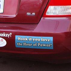 Bumper sticker inspiration. www.hourofpower.org