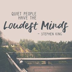 """""""Quiet people have the loudest minds."""" - Stephen King"""