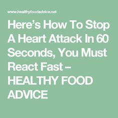 Here's How To Stop A Heart Attack In 60 Seconds, You Must React Fast – HEALTHY FOOD ADVICE
