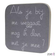 Als je bij mij weg gaat - Houten tekstblok - #Wood - #Quote - Buy it at www.vanmariel.nl - € 9,95