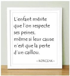 The child deserves that we respect his troubles , even if their cause is the loss of a pebble Mantra, Bien Dit, Words Quotes, Sayings, Respect Life, Short Poems, Quote Citation, French Quotes, Some Words