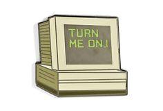 Turn Me On Computer Pin