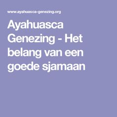 Ayahuasca Genezing - Het belang van een goede sjamaan