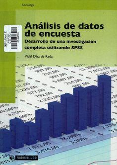 Título: Análisis de datos de encuesta : desarrollo de una investigación completa utilizando SPSS / Autor: Díaz de Rada Iguzquiza, Vidal / Ubicación: Biblioteca FCCTP - USMP 1er. Piso / Código: 004.4 D67 2015